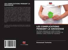 LES COMPLICATIONS PENDANT LA GROSSESSE的封面