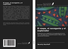 Bookcover of El mapa, el navegante y el explorador