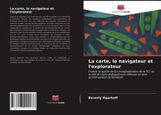 Bookcover of La carte, le navigateur et l'explorateur