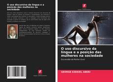 Bookcover of O uso discursivo da língua e a posição das mulheres na sociedade