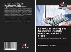 Bookcover of La nuova leadership e la trasformazione delle organizzazioni del 21° secolo