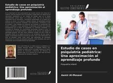 Capa do livro de Estudio de casos en psiquiatría pediátrica: Una aproximación al aprendizaje profundo