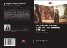A Quest for Servant Leaders : Transformer l'Afrique的封面