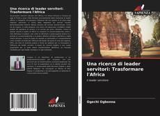 Buchcover von Una ricerca di leader servitori: Trasformare l'Africa