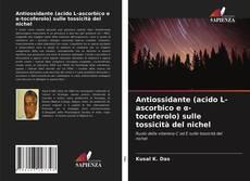 Capa do livro de Antiossidante (acido L-ascorbico e α-tocoferolo) sulle tossicità del nichel