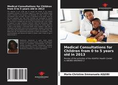 Couverture de Medical Consultations for Children from 0 to 5 years old in 2013