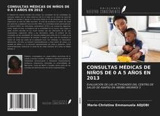 Bookcover of CONSULTAS MÉDICAS DE NIÑOS DE 0 A 5 AÑOS EN 2013