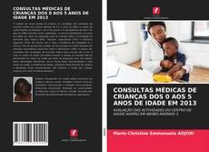 Bookcover of CONSULTAS MÉDICAS DE CRIANÇAS DOS 0 AOS 5 ANOS DE IDADE EM 2013