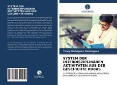 Bookcover of SYSTEM DER INTERDISZIPLINÄREN AKTIVITÄTEN AUS DER GESCHICHTE KUBAS