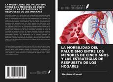 Обложка LA MORBILIDAD DEL PALUDISMO ENTRE LOS MENORES DE CINCO AÑOS Y LAS ESTRATEGIAS DE RESPUESTA DE LOS HOGARES