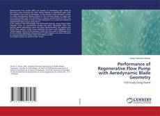 Bookcover of Performance of Regenerative Flow Pump with Aerodynamic Blade Geometry