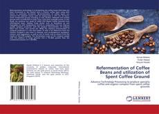 Refermentation of Coffee Beans and utilization of Spent Coffee Ground kitap kapağı