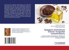 Обложка Syzygium aromaticum (Clove): fungicidal nanoemulsions