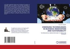 Bookcover of EMERGING TECHNOLOGIES IN BUSINESS INNOVATION AND SUSTAINABILITY