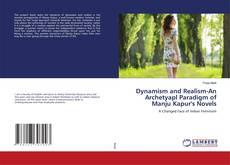 Portada del libro de Dynamism and Realism-An Archetyapl Paradigm of Manju Kapur's Novels