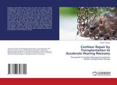 Bookcover of Cochlear Repair by Transplantation to Accelerate Hearing Recovery