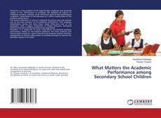 Couverture de What Matters the Academic Performance among Secondary School Children