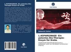 Bookcover of L-ASPARGINASE- Ein potentes Bio-Therapie-Enzym für Krebs