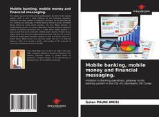 Bookcover of Mobile banking, mobile money and financial messaging.