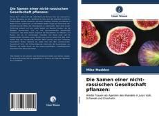 Bookcover of Die Samen einer nicht-rassischen Gesellschaft pflanzen: