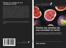 Bookcover of Plantar las semillas de una sociedad no racial:
