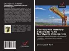 Bookcover of Alternatywne materiały budowlane: Ramy teoretyczne i koncepcyjne