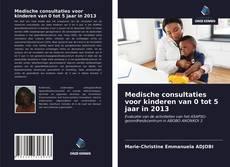 Bookcover of Medische consultaties voor kinderen van 0 tot 5 jaar in 2013