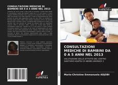 Bookcover of CONSULTAZIONI MEDICHE DI BAMBINI DA 0 A 5 ANNI NEL 2013