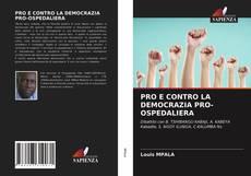 Copertina di PRO E CONTRO LA DEMOCRAZIA PRO-OSPEDALIERA