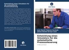 Bookcover of Entwicklung eines Simulators für die automatische Prozesssteuerung.