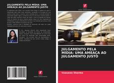 Capa do livro de JULGAMENTO PELA MÍDIA: UMA AMEAÇA AO JULGAMENTO JUSTO