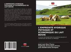 Copertina di L'EMPREINTE HYDRIQUE PHYSIQUE ET ÉCONOMIQUE DU LAIT BOVIN
