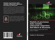Copertina di Modello di previsione delle malattie utilizzando l'algoritmo dell'albero di decisione