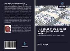 Bookcover of Hoe zoekt en mobiliseert u financiering voor uw project?