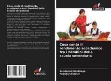Bookcover of Cosa conta il rendimento accademico tra i bambini della scuola secondaria