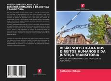 Borítókép a  VISÃO SOFISTICADA DOS DIREITOS HUMANOS E DA JUSTIÇA TRANSITÓRIA - hoz