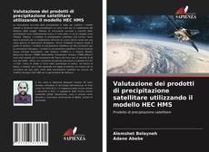 Capa do livro de Valutazione dei prodotti di precipitazione satellitare utilizzando il modello HEC HMS