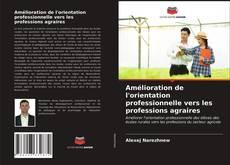 Bookcover of Amélioration de l'orientation professionnelle vers les professions agraires