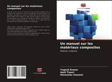 Bookcover of Un manuel sur les matériaux composites
