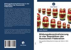 Bookcover of Bildungsdezentralisierung in vier Republiken der Russischen Föderation