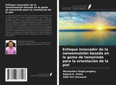 Portada del libro de Enfoque innovador de la nanoemulsión basada en la goma de tamarindo para la orientación de la piel