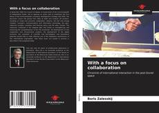 Bookcover of With a focus on collaboration