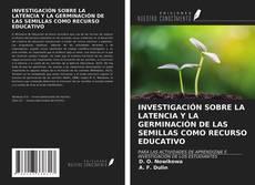 Copertina di INVESTIGACIÓN SOBRE LA LATENCIA Y LA GERMINACIÓN DE LAS SEMILLAS COMO RECURSO EDUCATIVO