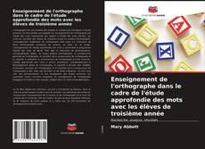 Bookcover of Enseignement de l'orthographe dans le cadre de l'étude approfondie des mots avec les élèves de troisième année