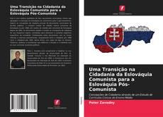 Couverture de Uma Transição na Cidadania da Eslováquia Comunista para a Eslováquia Pós-Comunista