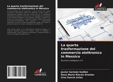 Copertina di La quarta trasformazione del commercio elettronico in Messico