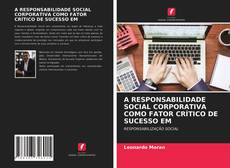 Capa do livro de A RESPONSABILIDADE SOCIAL CORPORATIVA COMO FATOR CRÍTICO DE SUCESSO EM