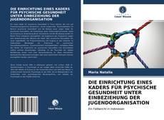 Copertina di DIE EINRICHTUNG EINES KADERS FÜR PSYCHISCHE GESUNDHEIT UNTER EINBEZIEHUNG DER JUGENDORGANISATION