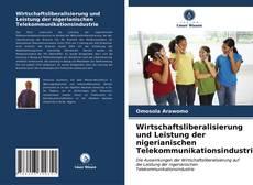 Wirtschaftsliberalisierung und Leistung der nigerianischen Telekommunikationsindustrie kitap kapağı