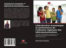 Couverture de Libéralisation économique et performance de l'industrie nigériane des télécommunications